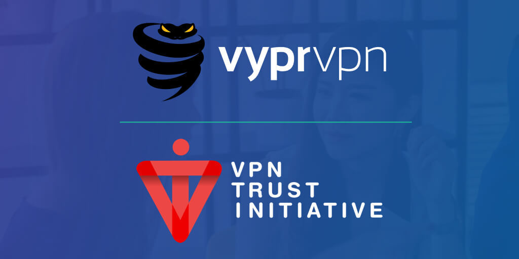 VyprVPN Joins VPN Trust Initiative, Commits to Meeting Comprehensive VPN Industry Principles